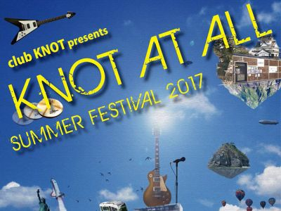 KNOT AT ALL 2017 SUMMER FESTIVAL 2017