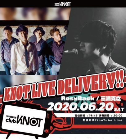 KNOT LIVE DELIVERY!! RosyBack × 三浦克之